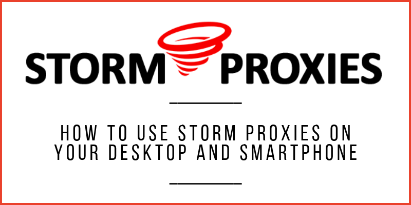 Detailed Guide: How To Setup And Use Storm Proxies?