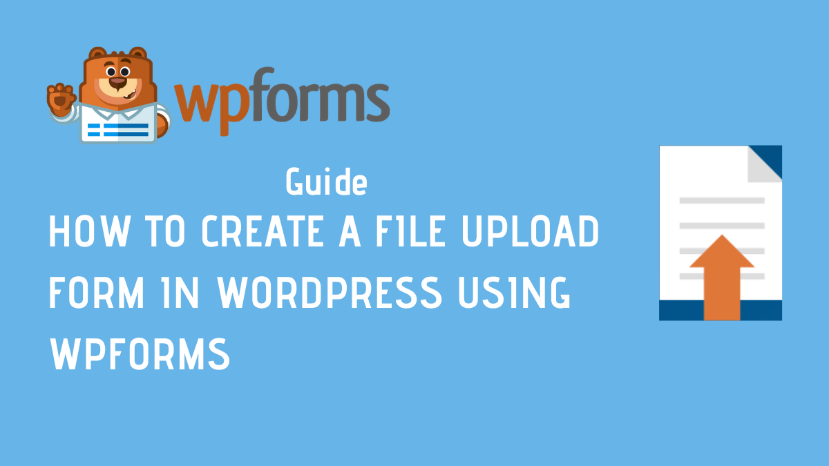 How To Create File Upload Form In WordPress With WPForms