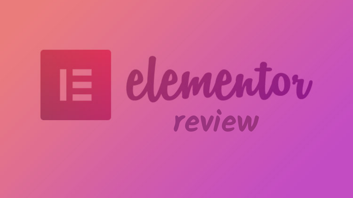 Elementor Review: Why Should You Buy Elementor Pro?