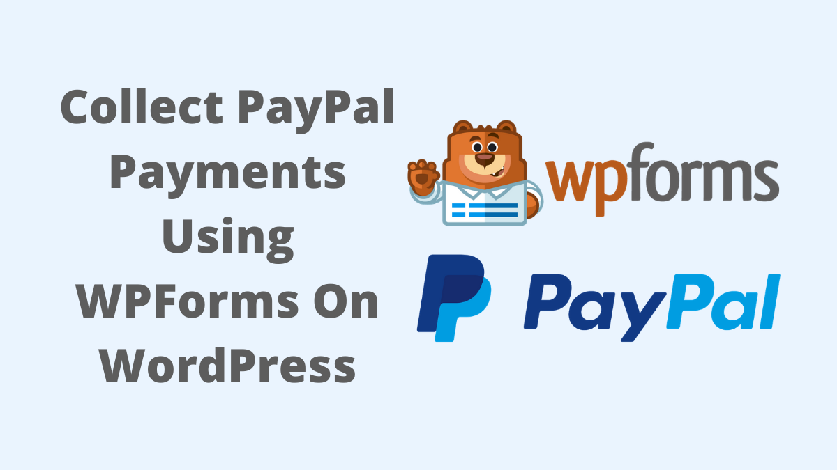 How To Add PayPal On WordPress Website Using WPForms?