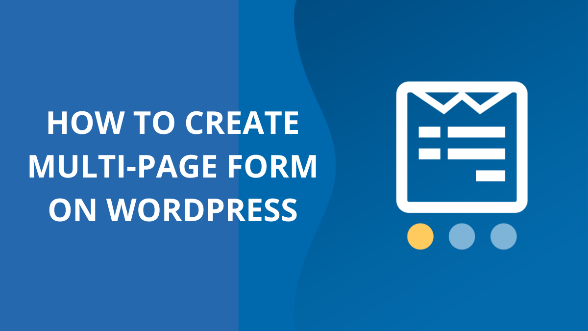 How To Create a Multi-Page Form In WordPress Using WPForms?
