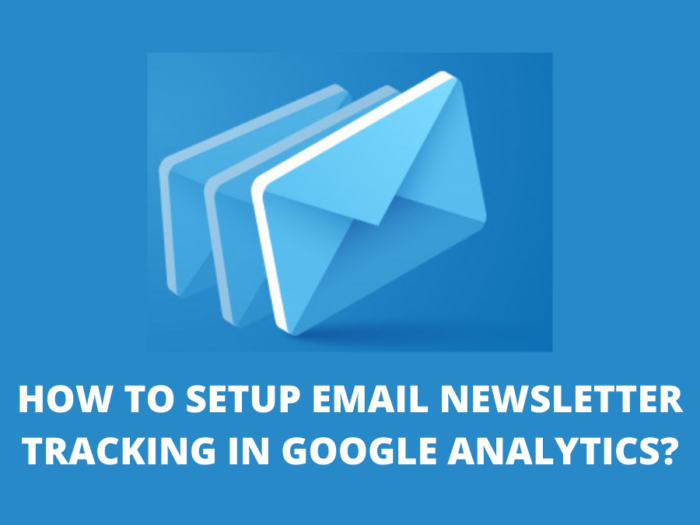 how to set up email newsletter tracking in google analytics