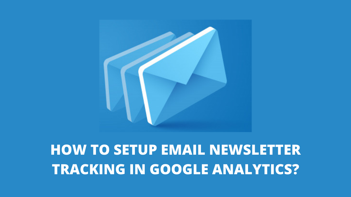 How to Set Up Email Newsletter-Tracking in Google Analytics?