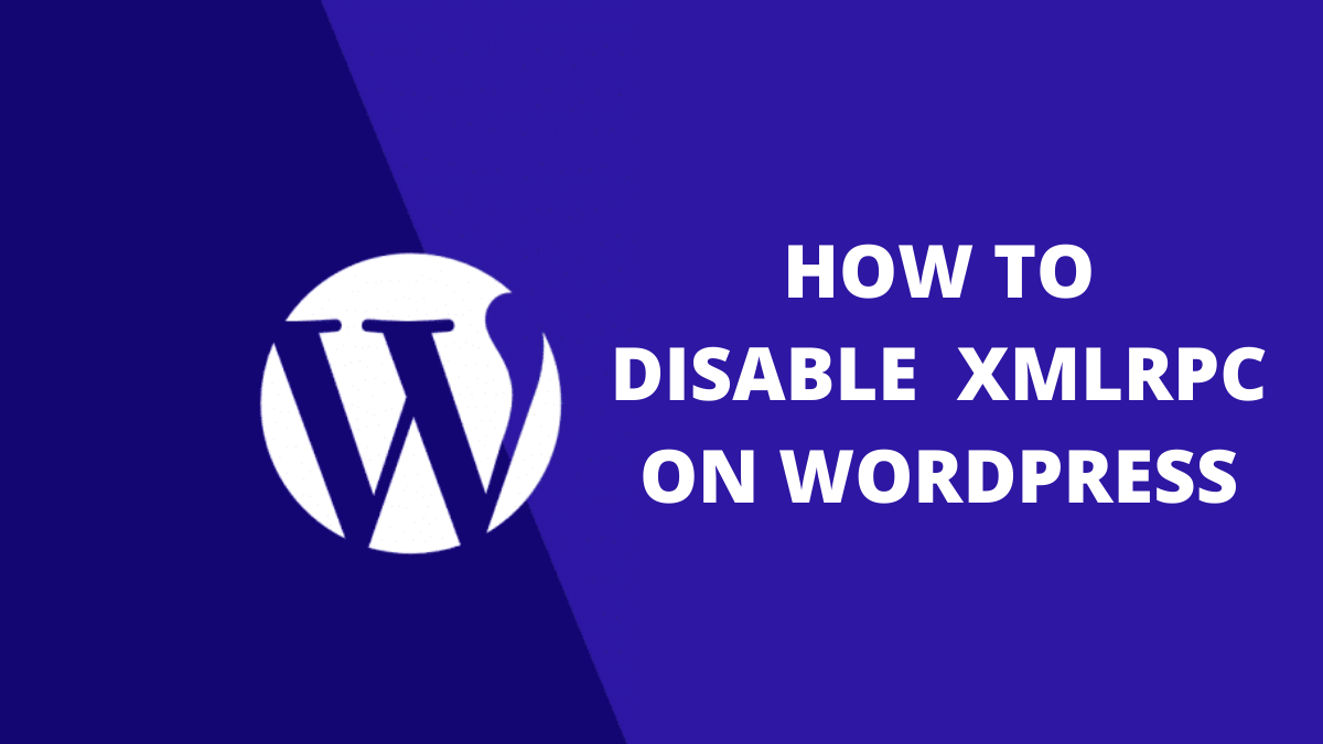 How to Disable XMLRPC.PHP on Your WordPress Website?