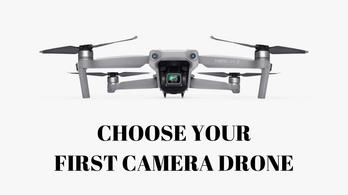 How to Choose Your First Camera Drone? (Easy 6-Step Guide)