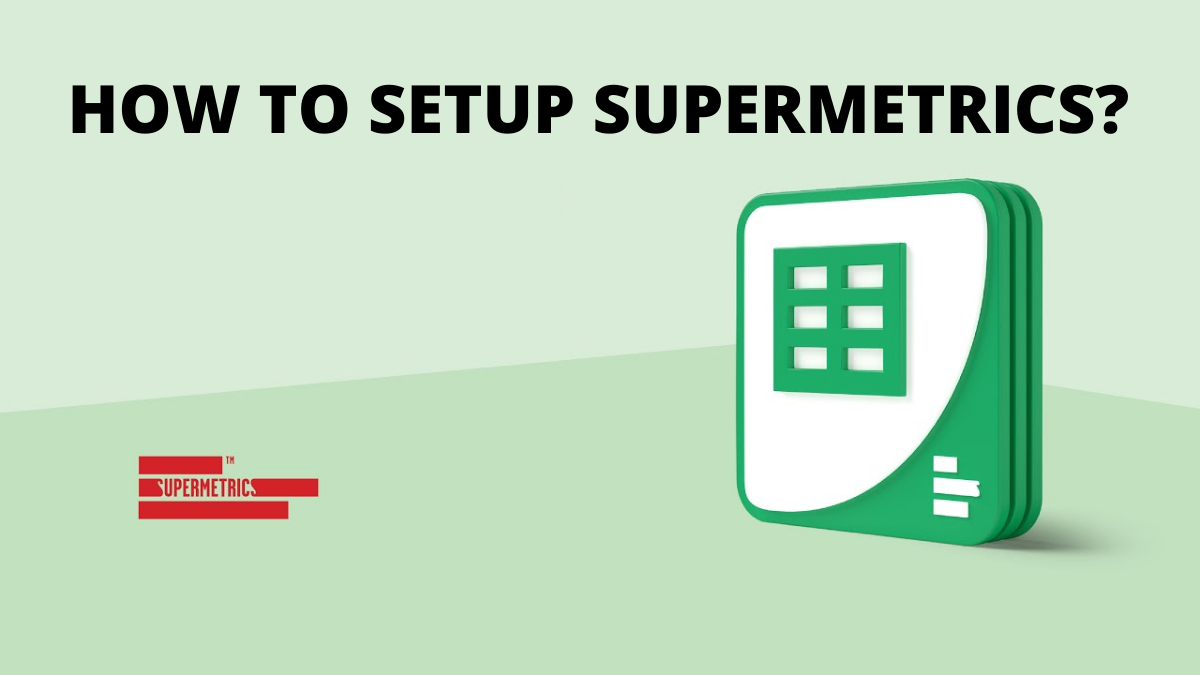 How to Set Up Supermetrics for Google Sheet & Other Tools?