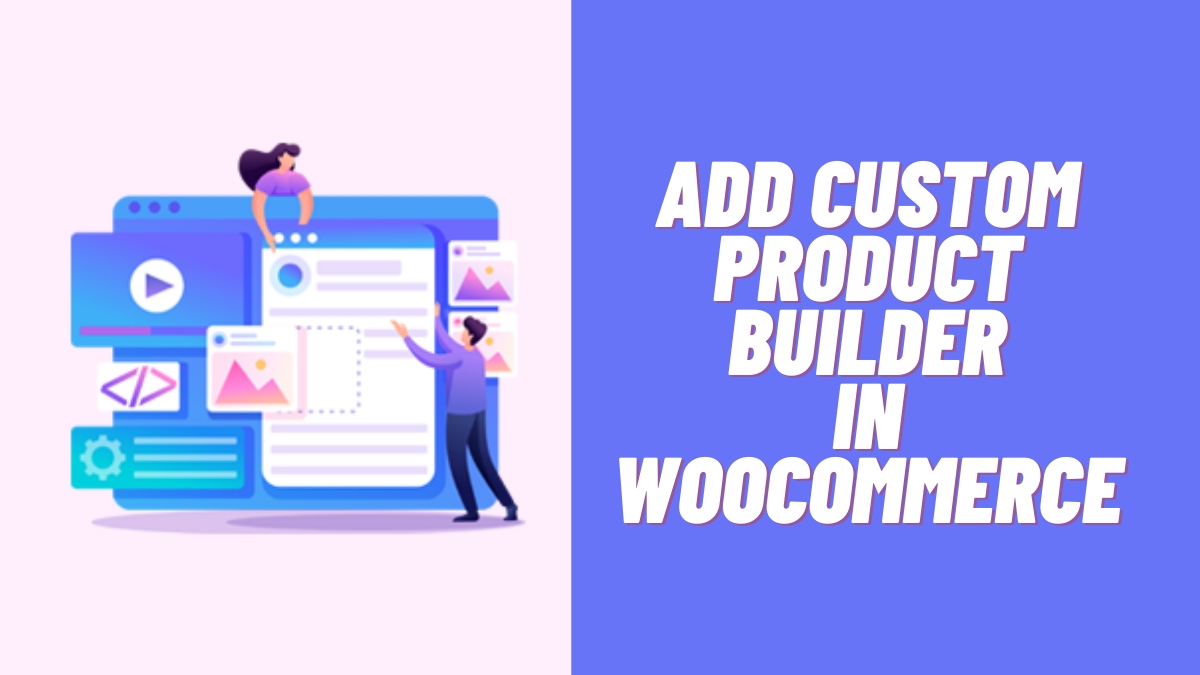 How to Add Custom Product Builder in WooCommerce? (Guide)