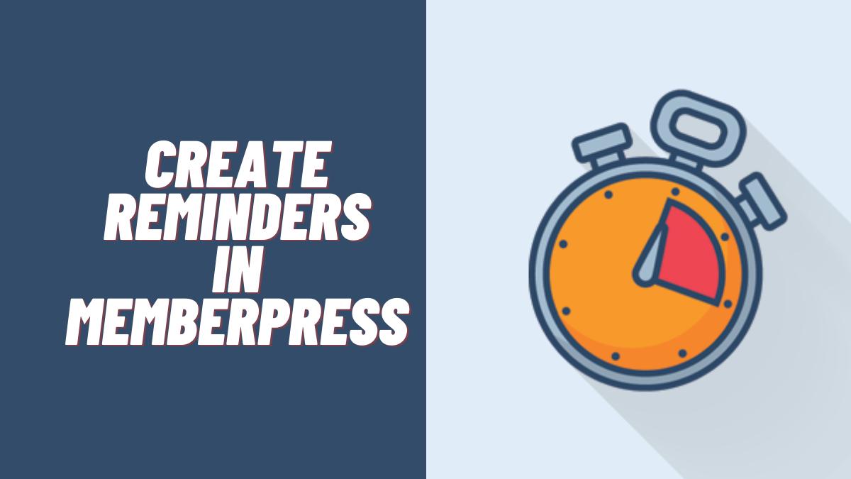 How to Create Reminders in MemberPress? (Detailed Guide)